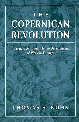 The Copernican Revolution By Kuhn, Thomas S.
