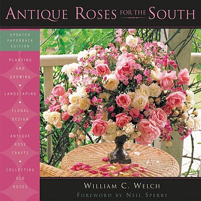 Antique Roses For The South By Welch, William C./ Sharpe, Margaret (CON)/ Derby, Stephen J. (CON)/ Sperry, Neil (FRW)